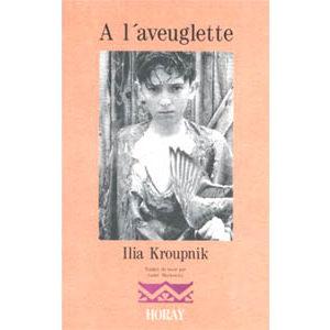 Kroupnik Ilia : A l'aveuglette (Trad. André Markowicz) (A1)