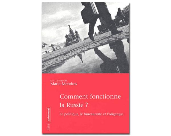 Comment fonctionne la Russie ? Le politique, le bureaucrate et .