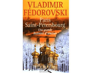 FEDOROVSKI V. : Paris – Pétersbourg, grande histoire d'amour