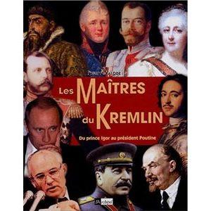 Les maîtres du Kremlin : Du prince Igor au président Poutine