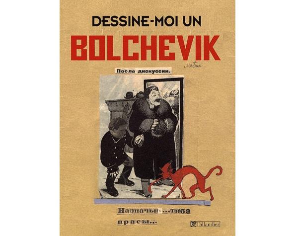 Dessine-moi un bolchevik – Les caricaturistes du Kremlin, 1923-1