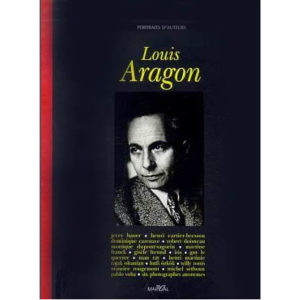 LOUIS ARAGON, Biographie suivie de 30 portraits photo