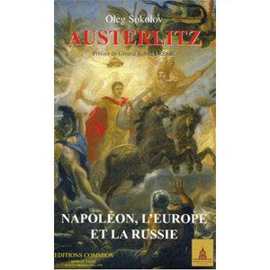 SOKOLOV Oleg : Austerlitz. Napoléon, l'Europe et la Russie